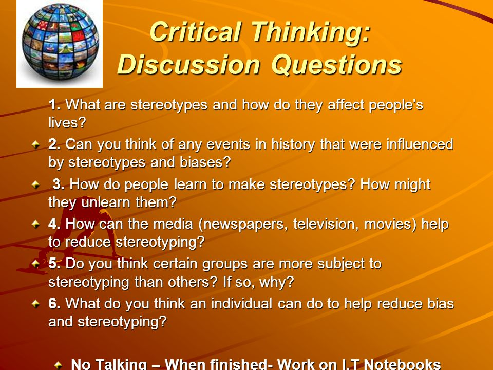 """how might assumptions interfere with critical thinking Welcome to """"thinking well: uncovering our hidden assumptions"""" i'm dona the way we think, we can affect how we feel and act in short reasoning so let's turn our attention to critical thinking a (very little) bit about critical thinking critical thinking is concerned with identifying and evaluating the reasons for a belief."""