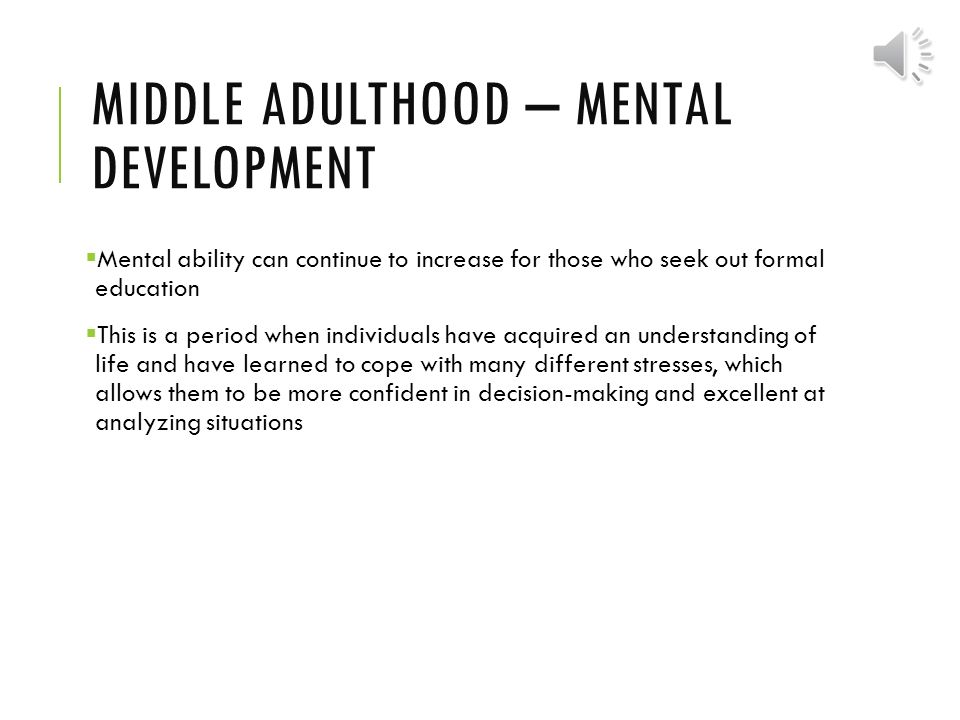 stress in middle adulthood These researchers have found that negativity caused by stress or conditions such as depression or anxiety can even eventually lead to chronic physical conditions in otherwise healthy  middle adulthood is a time when many people have acquired a particular vocational expertise that makes them uniquely more qualified and capable than younger.