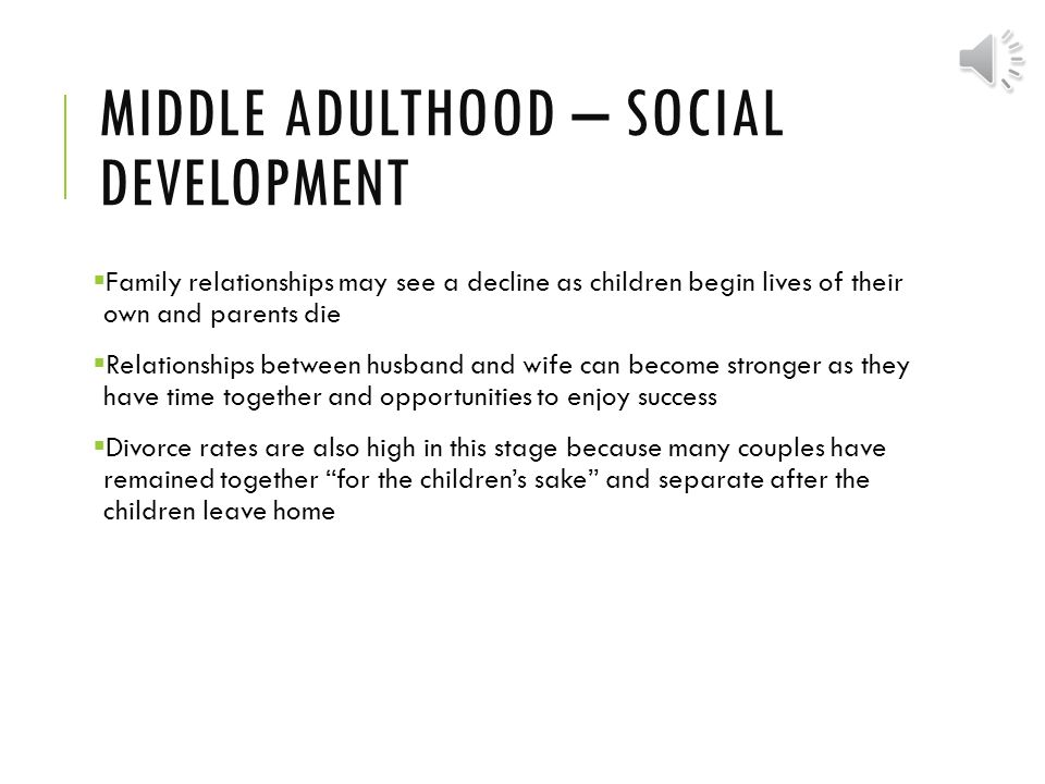 middle age development Middle adulthood physiological needs during middle adulthood, ages 40 to 65, people are still capable of meeting all of these needs without help for most middle age adults, the love and belonging needs are pretty constant.