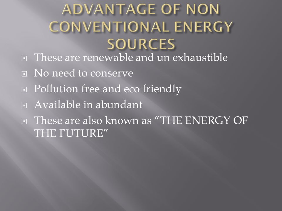 non conventional sources of energy Renewable energy sources, that derive their energy from the sun,  renewable energy often displaces conventional fuels in four areas: electricity generation,.