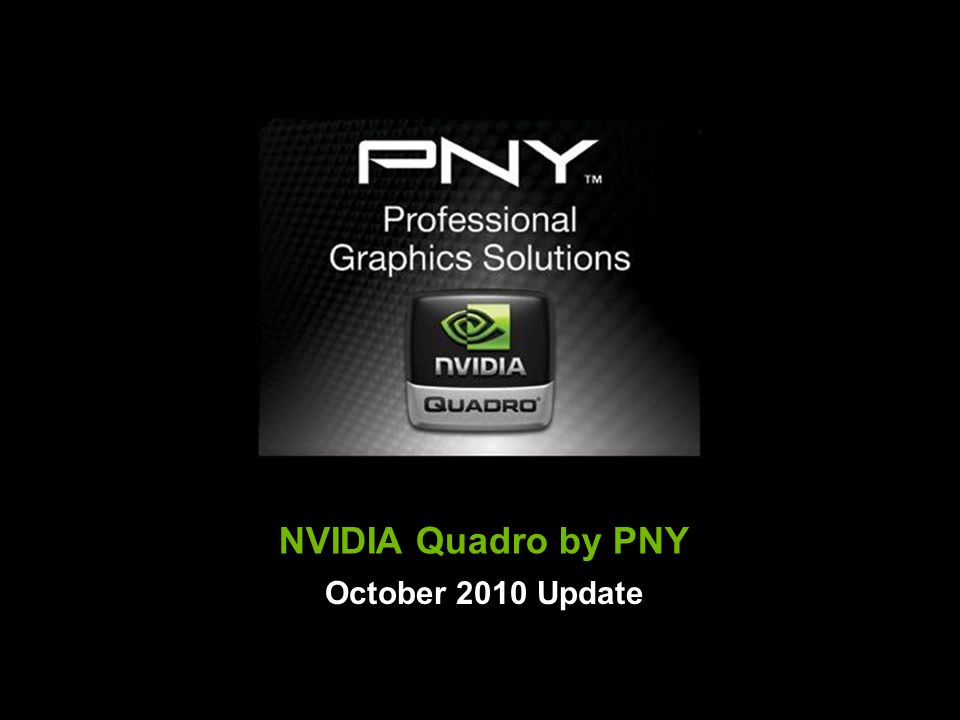 NVIDIA Quadro by PNY October 2010 Update