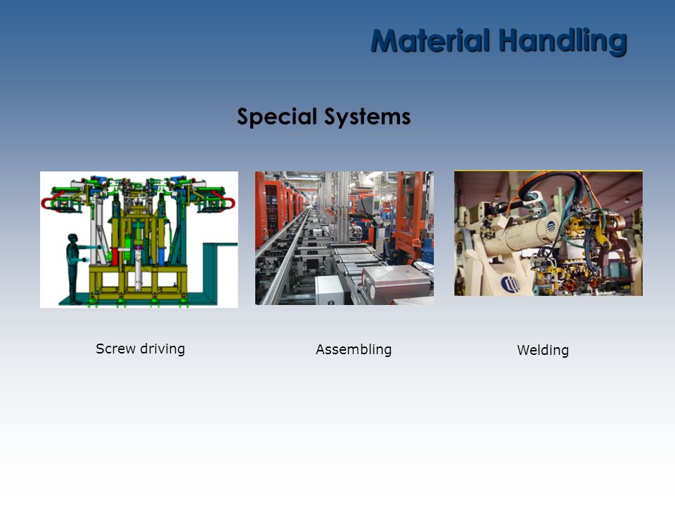 Material Handling Special Systems Screw driving Assembling Welding