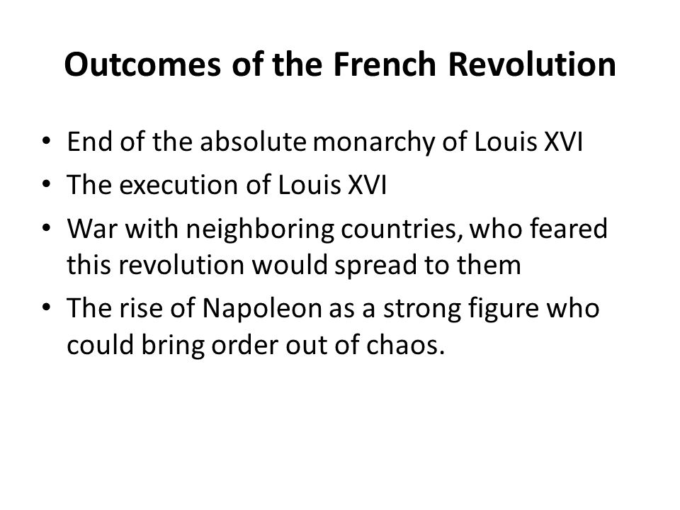 outcomes of the french revolution essay Total collapse of the economy, finances, and capital hyperinflation devastated the economy, and country had to default on obligations and debt improvements happened after napoleon's reforms and by widespread confiscation of wealth from europe (for example by asking austria to pay for a war reparations) anarchy and mob violence, counter-revolution.