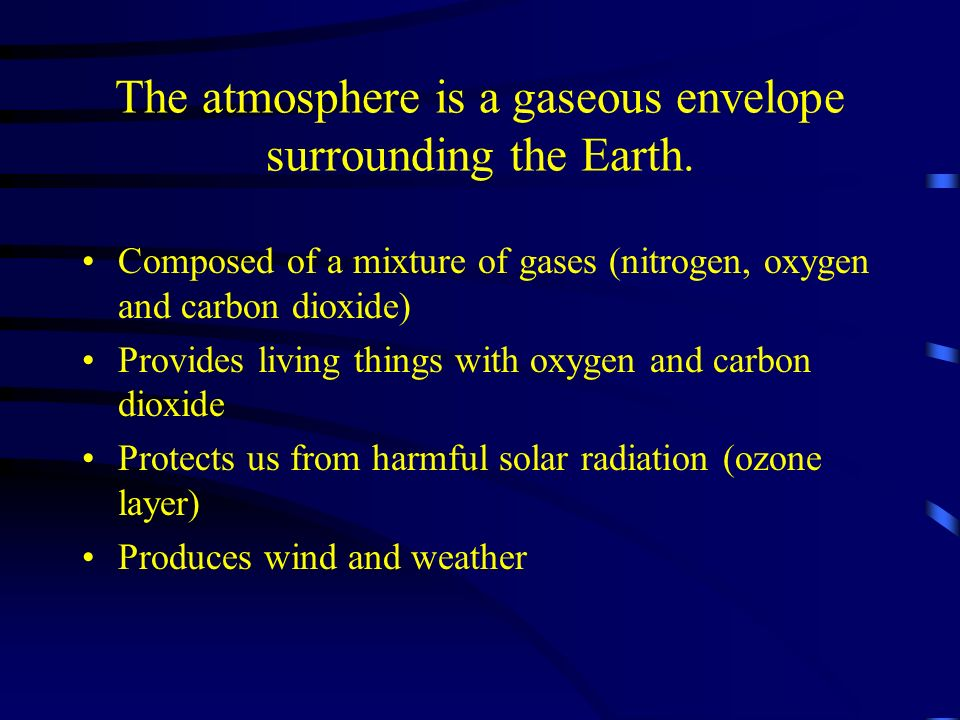 The atmosphere is a gaseous envelope surrounding the Earth.