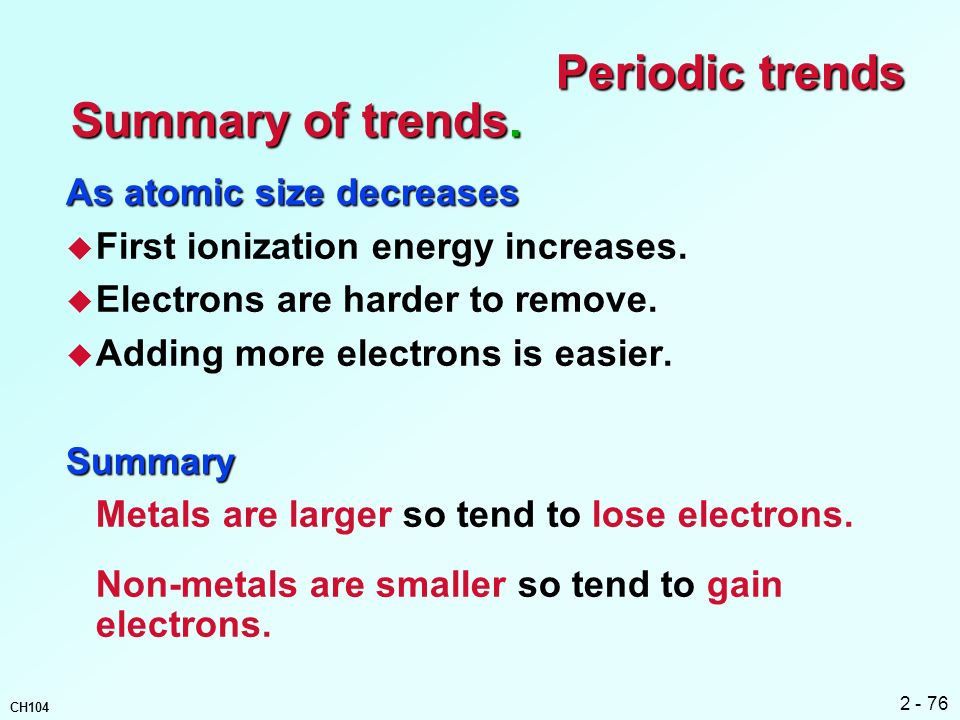 Periodic trends Summary of trends. As atomic size decreases