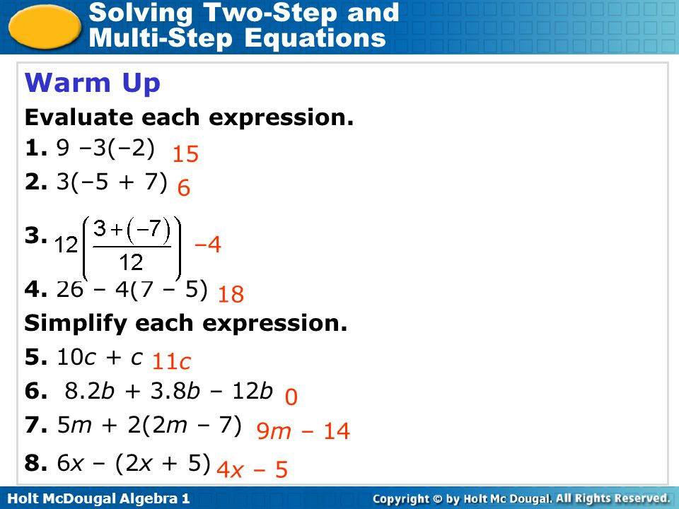 Warm Up Evaluate each expression –3(–2) 2. 3(–5 + 7) 15 3.