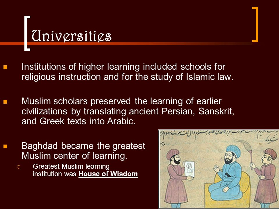 Universities Institutions of higher learning included schools for religious instruction and for the study of Islamic law.
