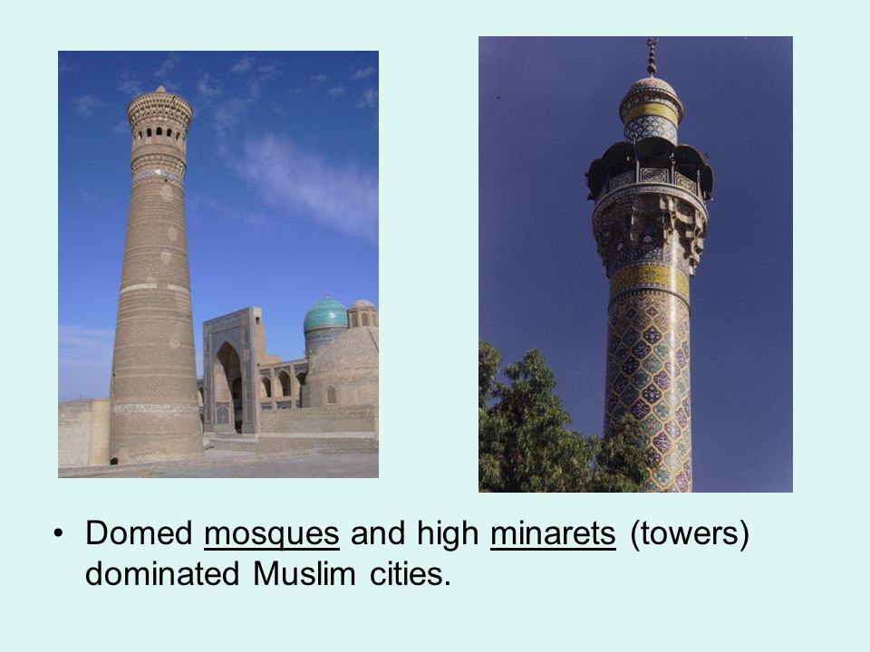 Domed mosques and high minarets (towers) dominated Muslim cities.