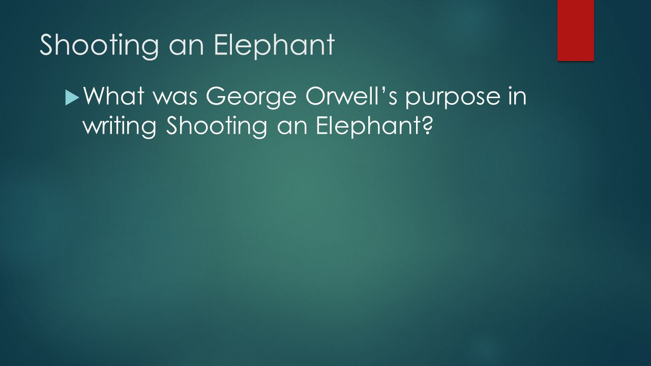 review george orwell s shooting an elephant This principle sets up the story for shooting an elephant by george orwell.