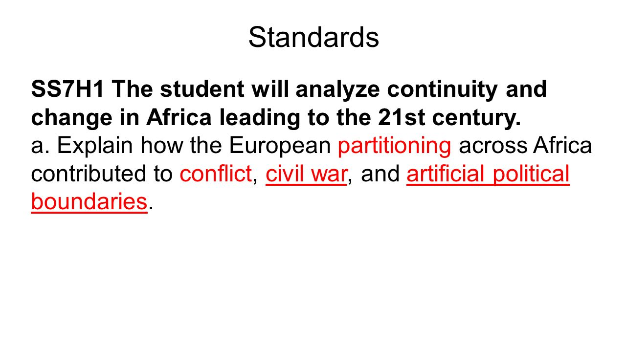 Standards SS7H1 The student will analyze continuity and change in Africa leading to the 21st century.