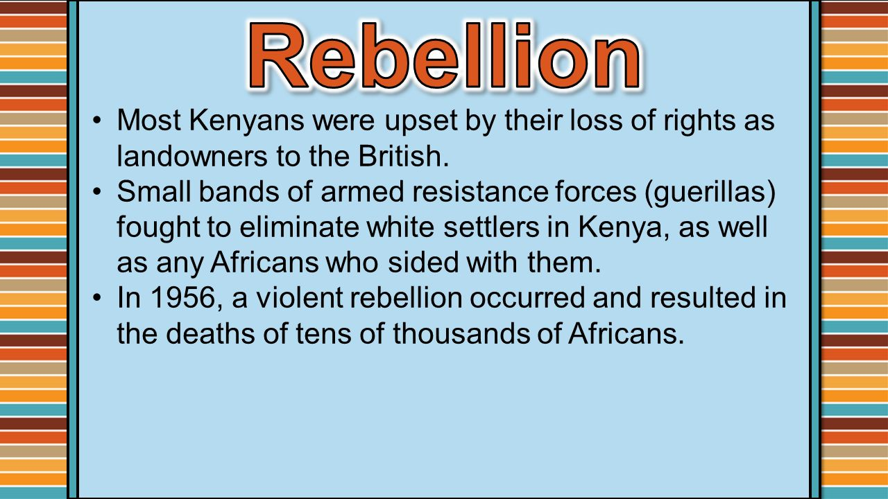 Rebellion Most Kenyans were upset by their loss of rights as landowners to the British.