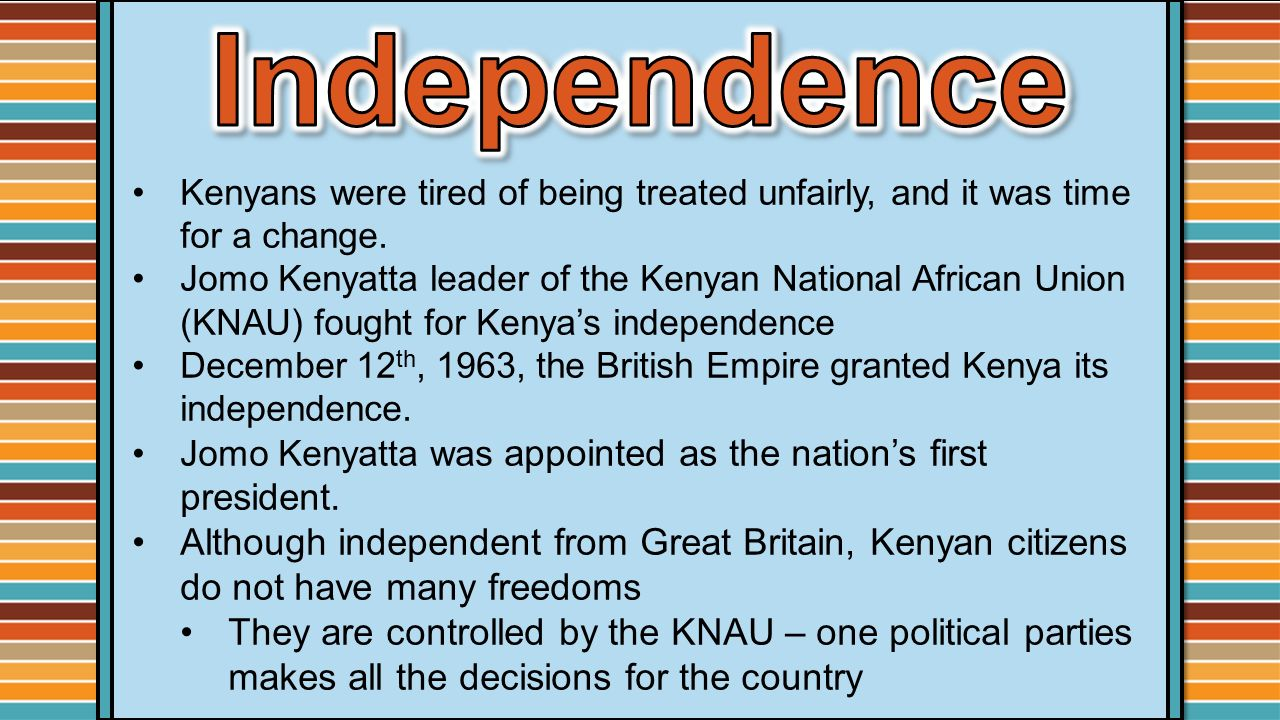 Independence Kenyans were tired of being treated unfairly, and it was time for a change.