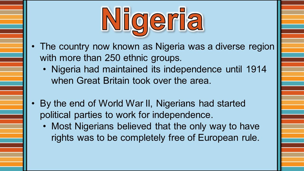 Nigeria The country now known as Nigeria was a diverse region with more than 250 ethnic groups.