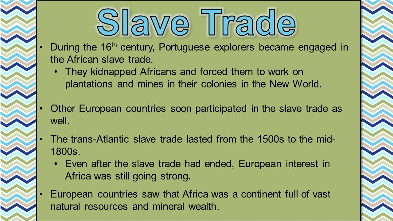 Slave Trade During the 16th century, Portuguese explorers became engaged in the African slave trade.