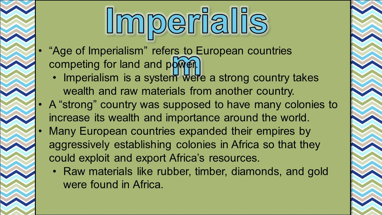 Imperialism Age of Imperialism refers to European countries competing for land and power.