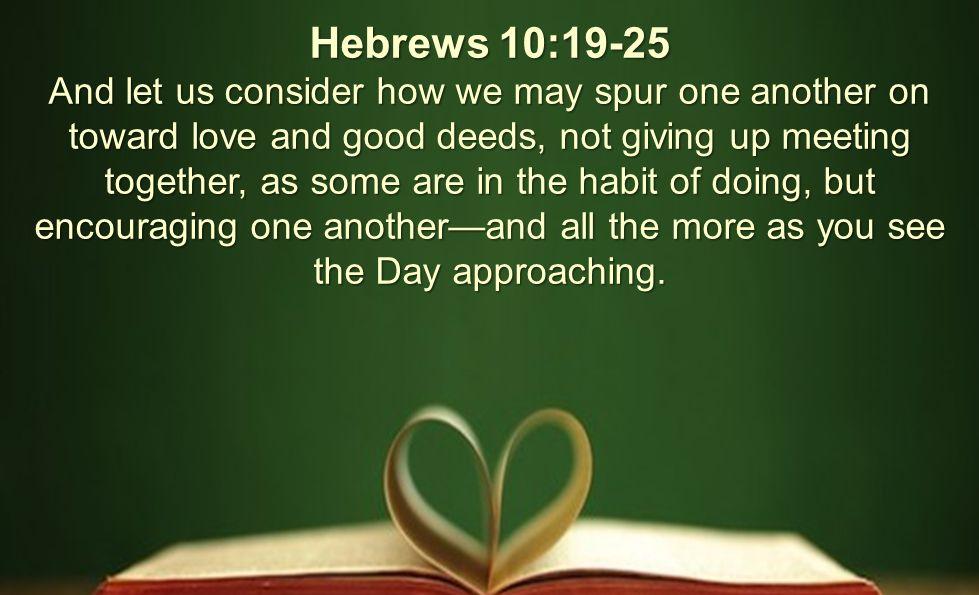 Encouragement. Encouragement Hebrews 10:19-25 Therefore ...