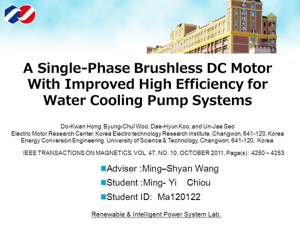 A Single-Phase Brushless DC Motor With Improved High Efficiency for Water  Cooling Pump Systems Do-Kwan Hong, Byung-Chul Woo, Dae-Hyun Koo, and Un-Jae  Seo