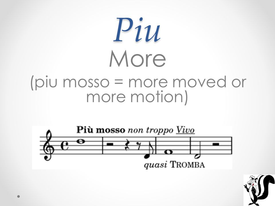 (piu mosso = more moved or more motion)
