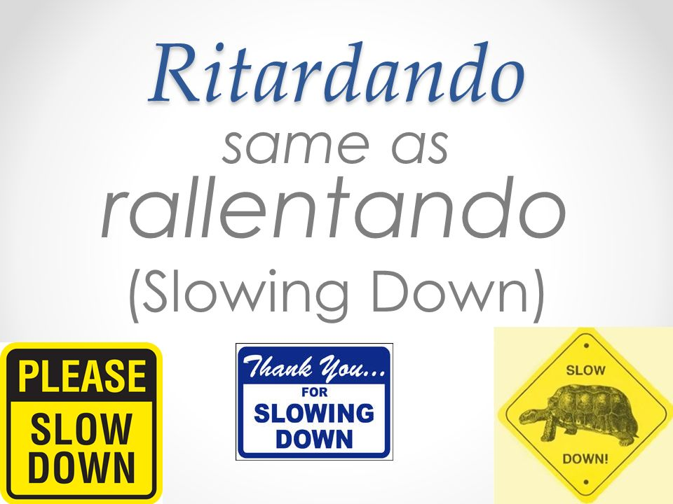 same as rallentando (Slowing Down)