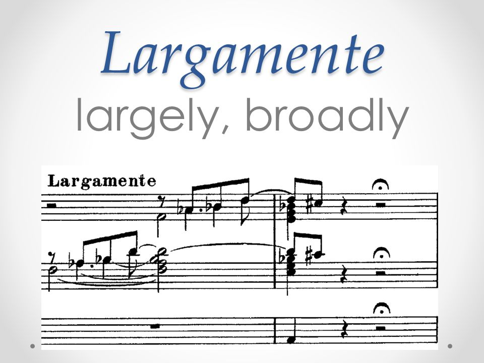 Largamente largely, broadly