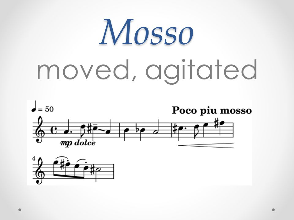 Mosso moved, agitated