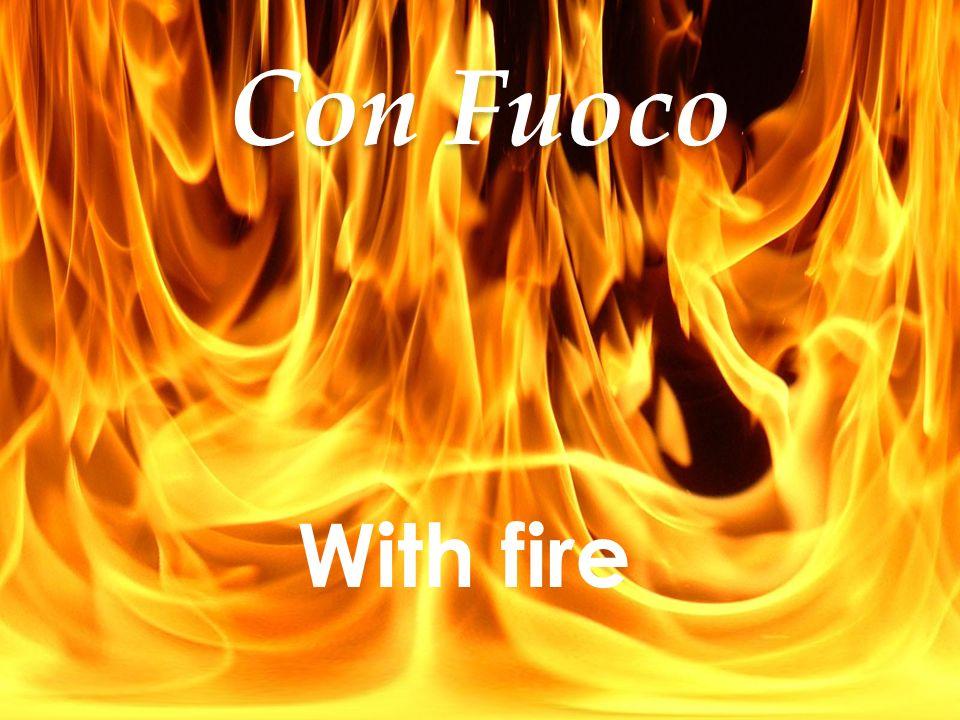 Con Fuoco With fire