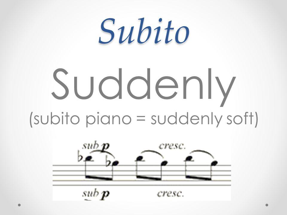 (subito piano = suddenly soft)