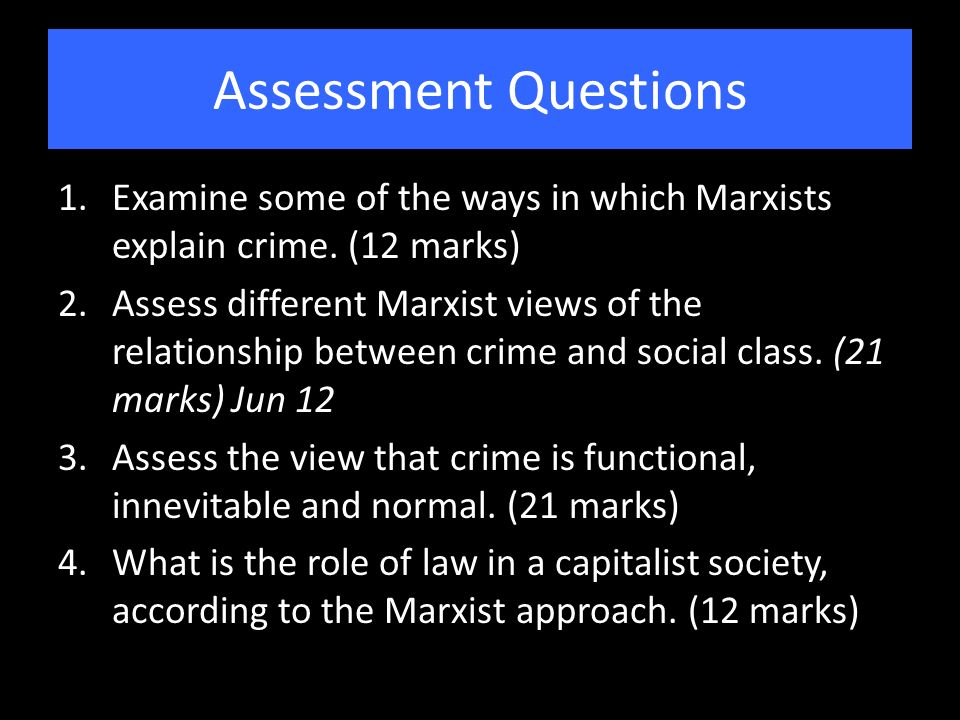 examine some ways marxists explain crime It's easier to understand marxist perspectives of crime, if you fully grasp the marxist social theory (in fact it's easier to understand all the perspectives of crime this way) for marxists all social phenomena are explainable through society's means of production.