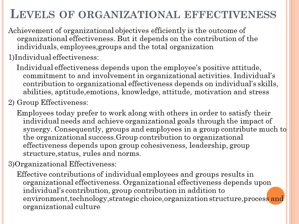 organization structure and effectiveness Role of organizational structure on effectiveness and performance organization is uniform, structured and co-ordinate effort for achievement of economic/financial objectives for profit seeking firms and social for non-profit organizations.