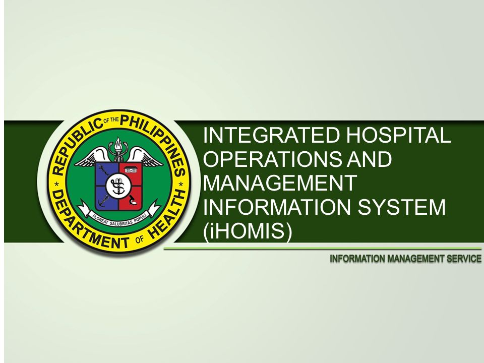 INTEGRATED HOSPITAL OPERATIONS AND MANAGEMENT INFORMATION SYSTEM (iHOMIS)