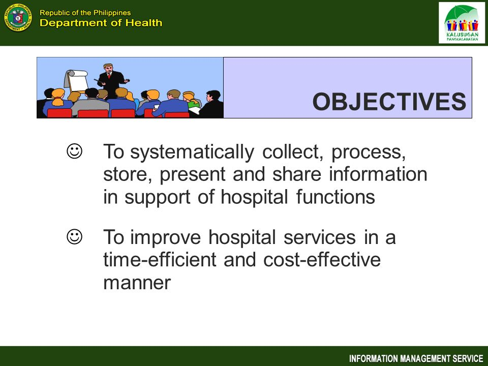 OBJECTIVES To systematically collect, process, store, present and share information in support of hospital functions.