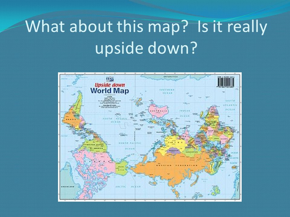 Geography ppt video online download 33 what about this map is it really upside down gumiabroncs Image collections