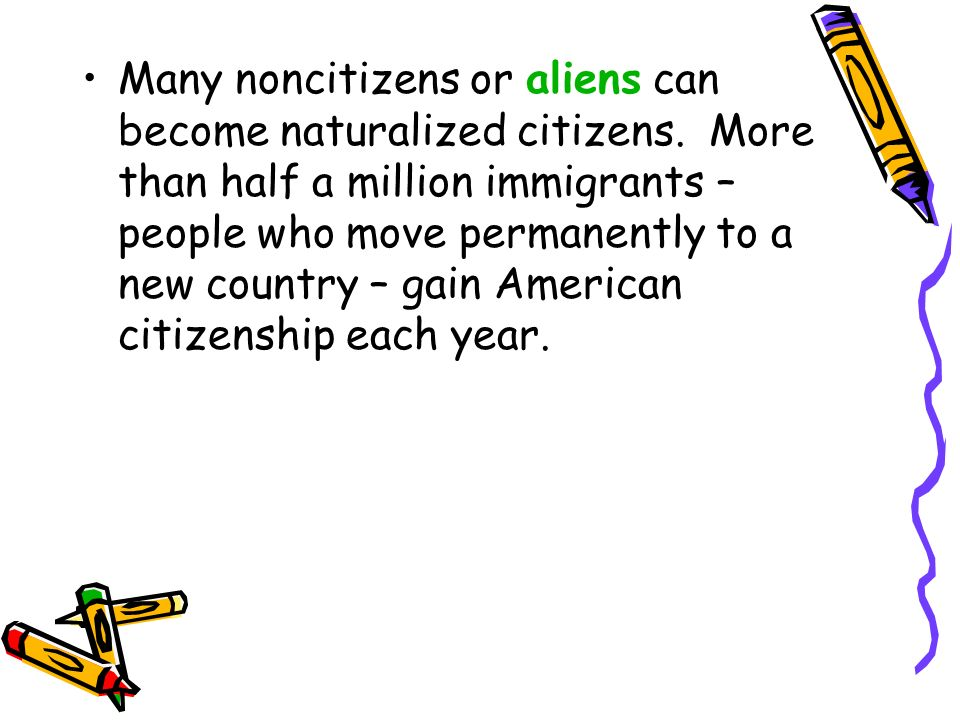 Many noncitizens or aliens can become naturalized citizens