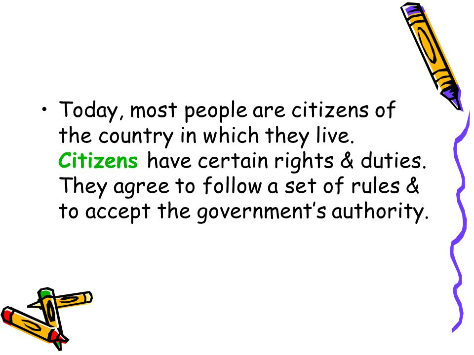Today, most people are citizens of the country in which they live