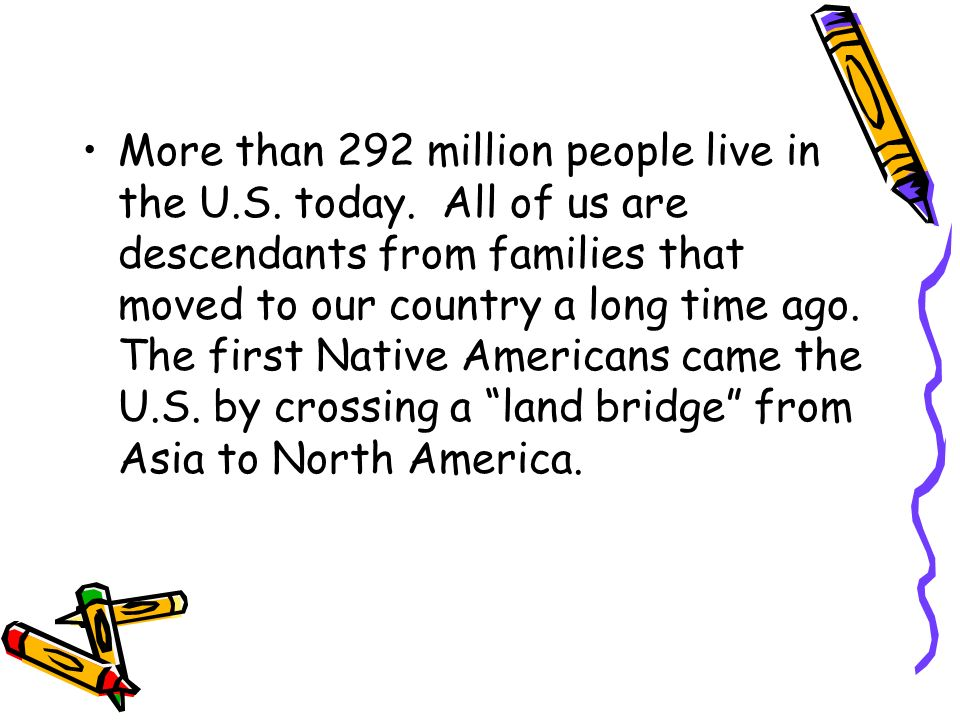 More than 292 million people live in the U. S. today