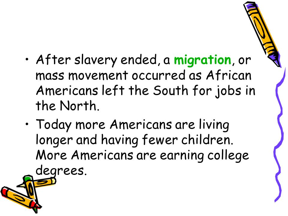 After slavery ended, a migration, or mass movement occurred as African Americans left the South for jobs in the North.