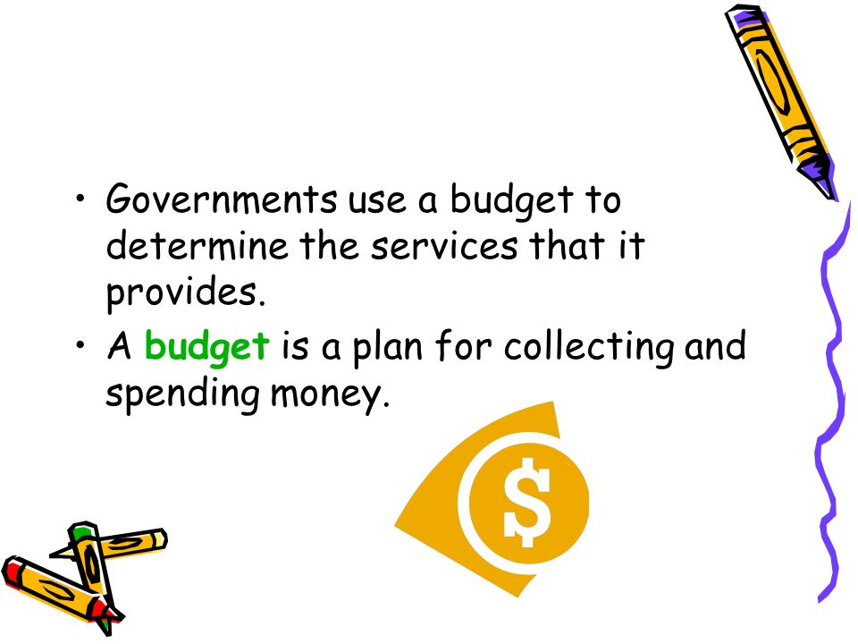 Governments use a budget to determine the services that it provides.