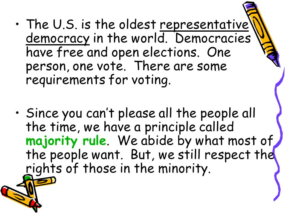 The U. S. is the oldest representative democracy in the world