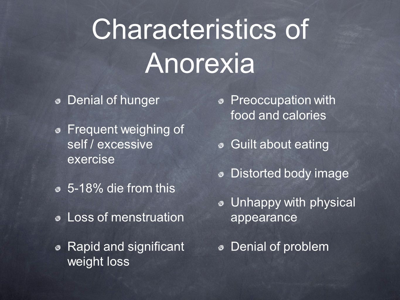the main characteristics of anorexia Discover the warning signs of binge eating disorder, anorexia and bulimia read about the symptoms and causes of eating disorders as well as treatment options.