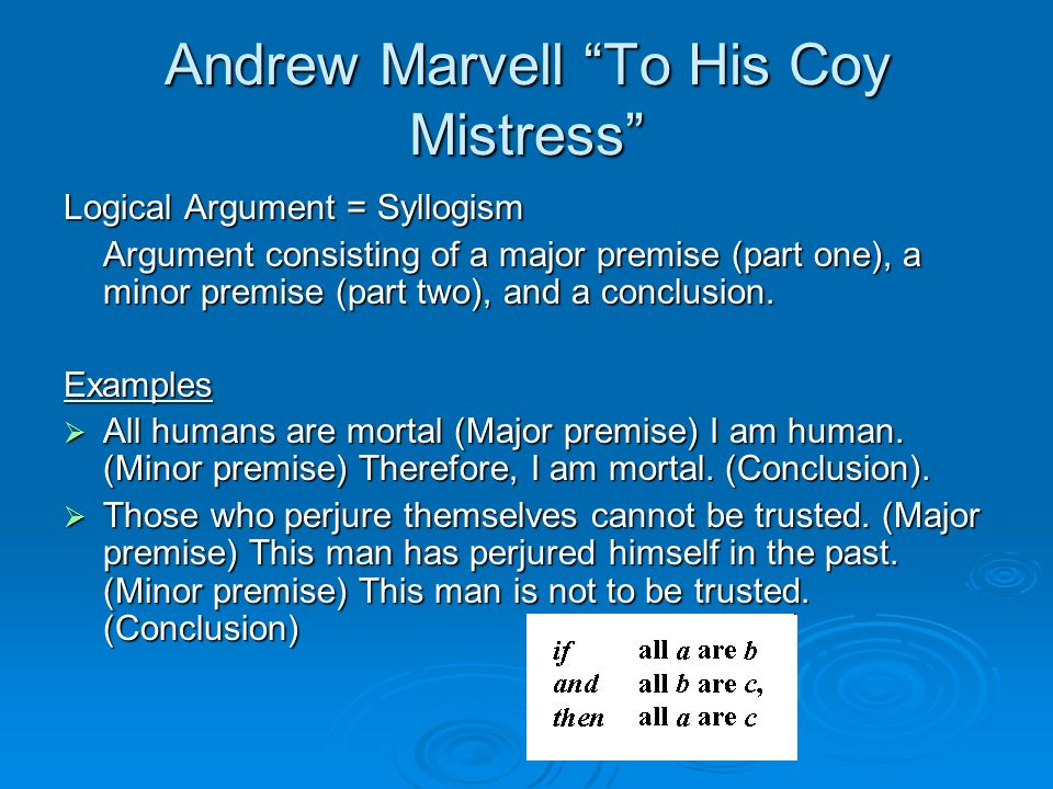 "a change in tone in to his coy mistress by andrew marvell ""to his coy mistress"" is a dramatic monologue, in which the speaker addressed to his lady in this poem, there are argument and counter-argument, as well as a conclusion."