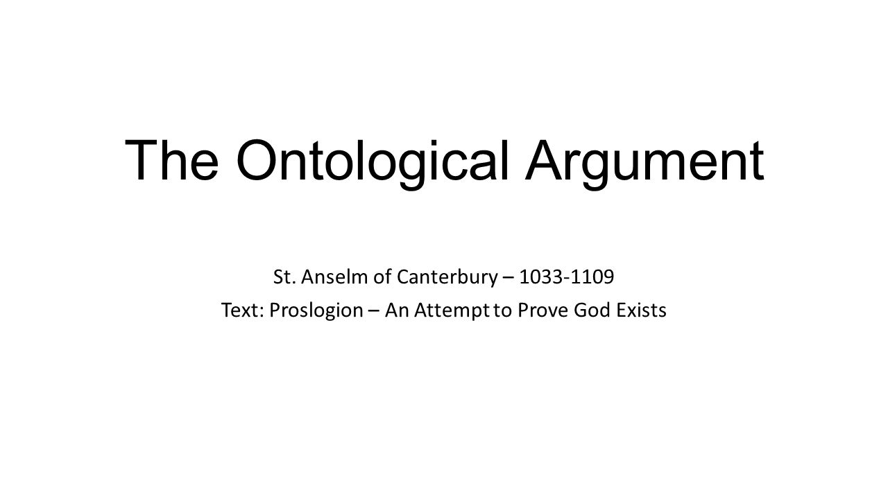 an analysis of the existence of god in the ontological argument by anselm of canterbury Mechanized analysis of a formalization of anselm's ontological argument an 11h-century proof of the existence of god presented by st anselm of canterbury in.