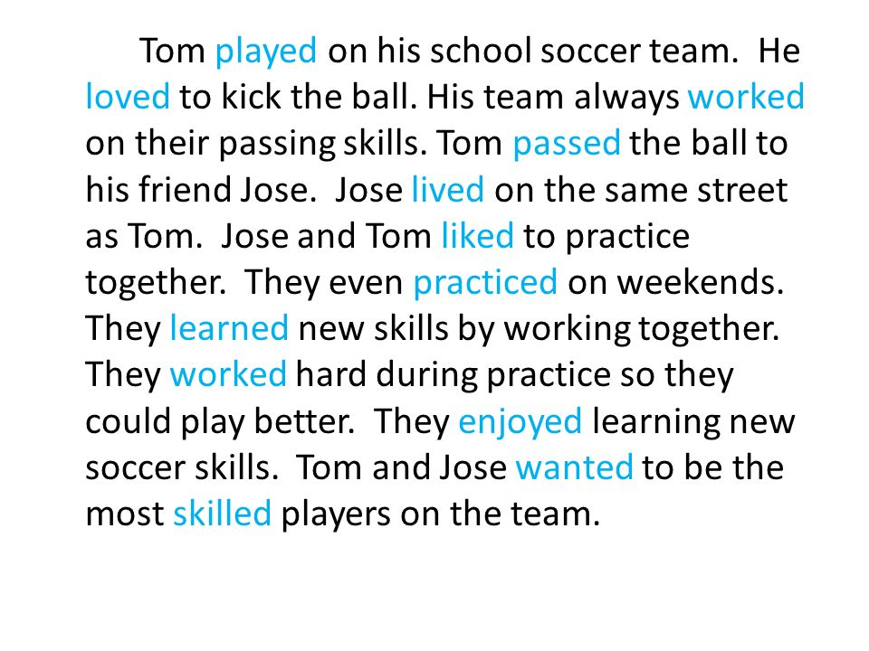 Tom played on his school soccer team. He loved to kick the ball