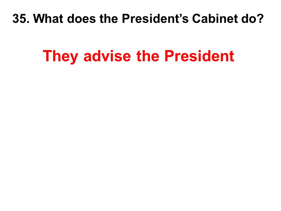 What Does The Presidentu0027s Cabinet Do? They Advise The President. They  Advise The President