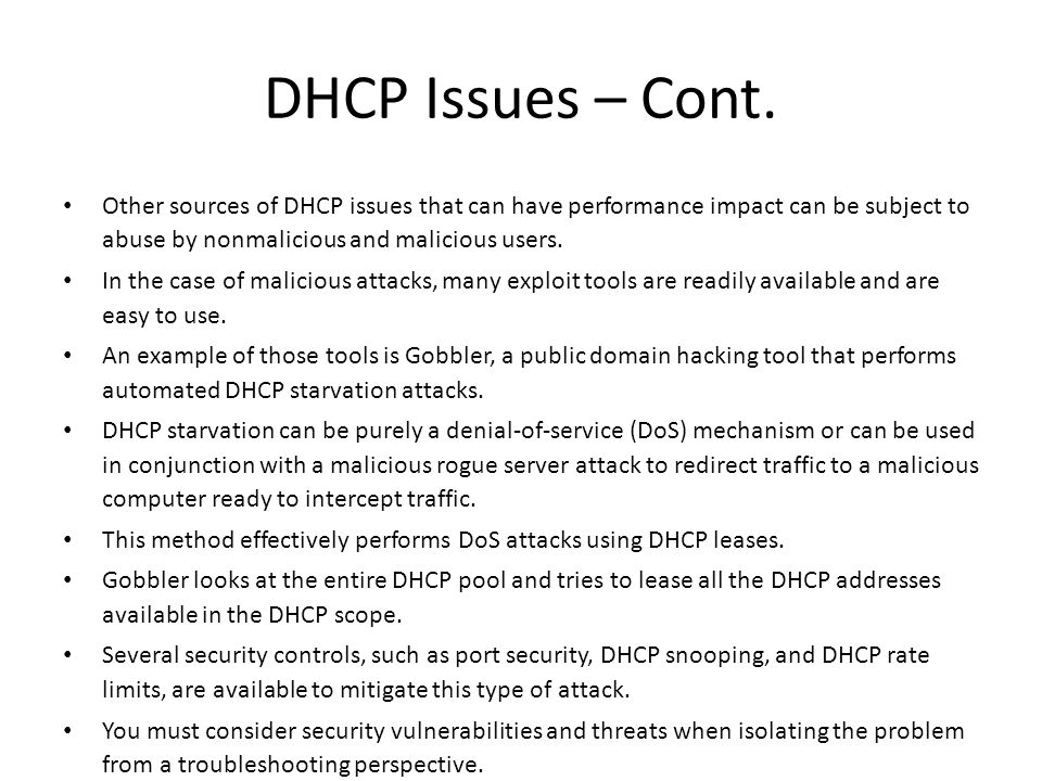 DHCP Issues – Cont. Other sources of DHCP issues that can have performance impact can be subject to abuse by nonmalicious and malicious users.