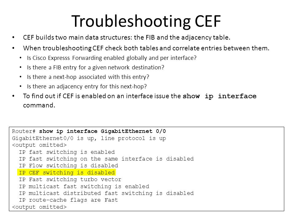 Troubleshooting CEF CEF builds two main data structures: the FIB and the adjacency table.