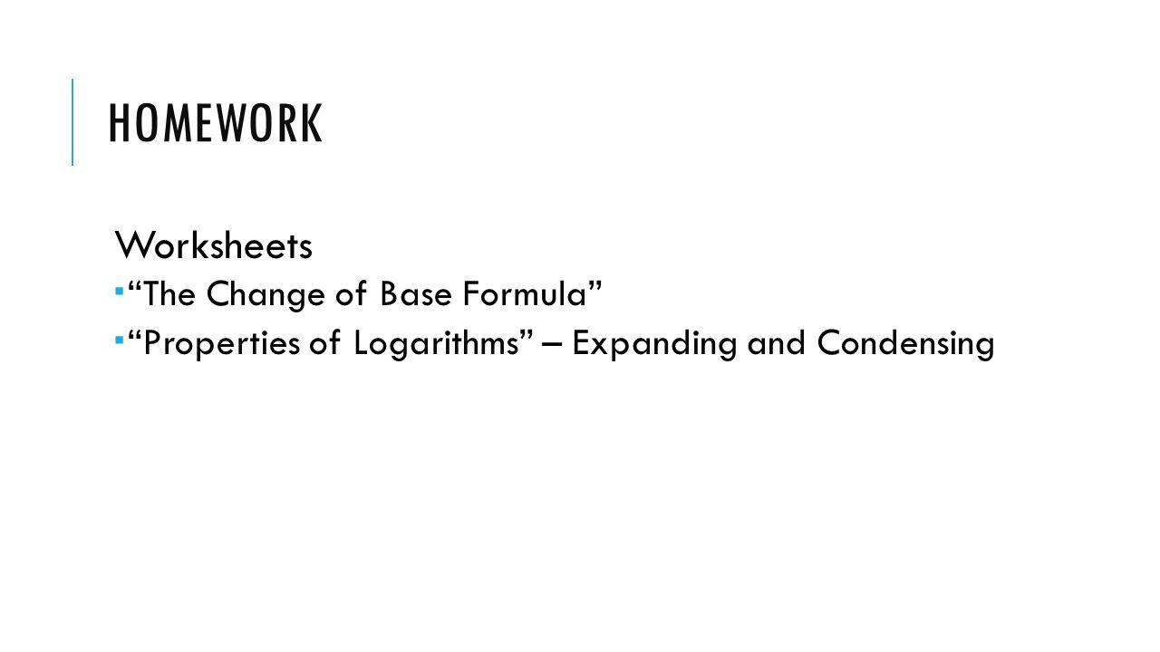 worksheet Properties Of Logarithms Worksheet warm up evaluate log 3 81 solve for x log5 2x3 4x homework worksheets the change of base formula