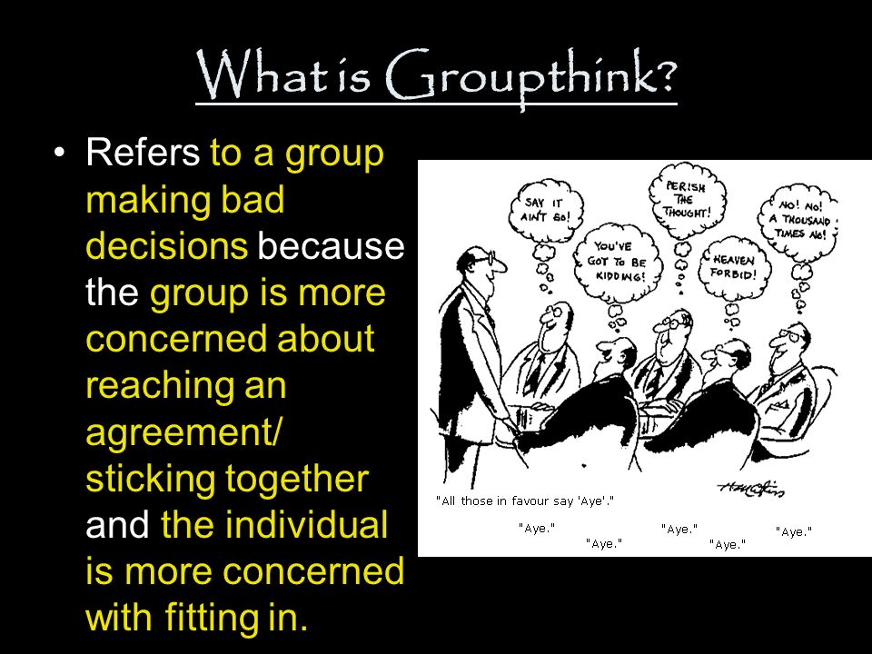 what is group think Conclusion: groupthink and consensus decisions making are two phenomena   irving janis in his book victims of groupthink originated the term groupthink.