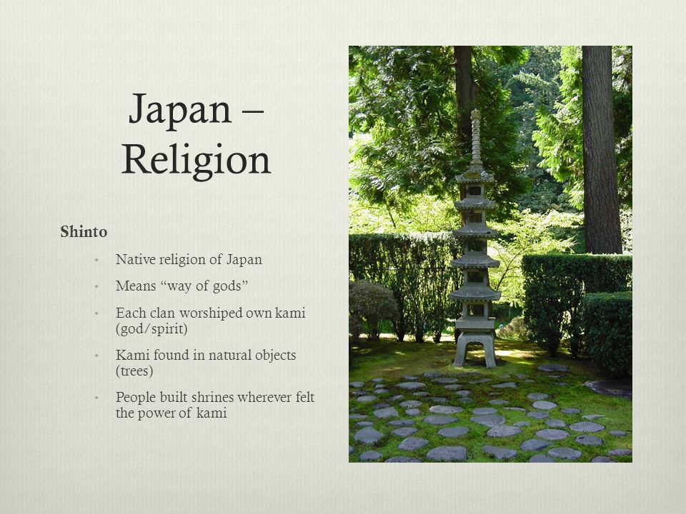 Japan – Religion Shinto Native religion of Japan Means way of gods