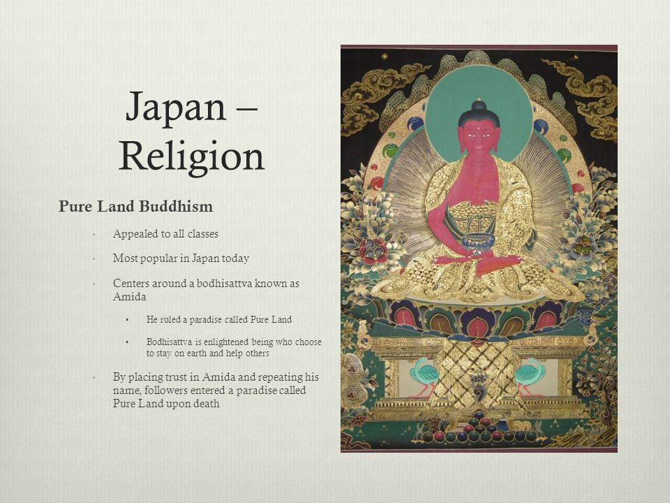 Japan – Religion Pure Land Buddhism Appealed to all classes