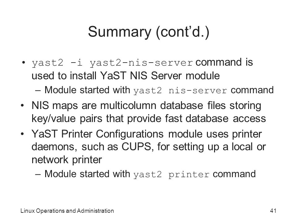 Summary (cont'd.) yast2 -i yast2-nis-server command